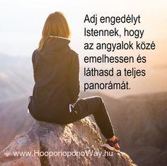 Hálát adok a mai napért. Olyan kevés az, amit láthatunk és megérinthetünk! És egedjük, hogy csak a látható és tapintható vezéreljen minket... Adj engedélyt Istennek, hogy az angyalok közé emelhessen és láthasd a teljes panorámát. A nem tapintható, valóságos képet. Így szeretlek, Élet!  Köszönöm. Szeretlek ❤  ⚜ Ho'oponoponoWay Magyarország ⚜ Motivating Quotes, Messages, Love, Motivation, Movie Posters, Amor, Film Poster, Motivational Quotes, Popcorn Posters