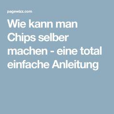 Wie kann man Chips selber machen - eine total einfache Anleitung