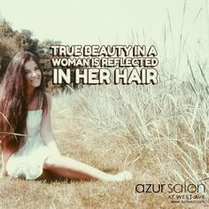 True beauty in a woman is reflected in her hair.