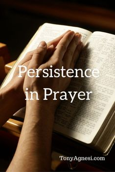 Persistence in Prayer Do you ever feel like your prayers are never answered? Do you wonder if God actually hears your prayers? If God knows my needs, then why do I need to pray more than once or at all for that matter? Wouldn't He just know and answer them?