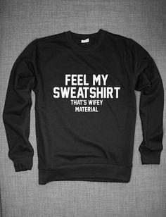 Feel My Sweatshirt Thats Wifey Material by ResilienceStreetwear