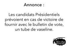 Annonce : Les candidats Présidentiels prévoient en cas de victoire de fournir avec le bulletin de vote, un tube de vaseline. by Kevin GAYA