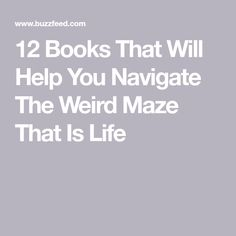 12 Books That Will Help You Navigate The Weird Maze That Is Life