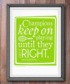 "Tennis Billie Jean King Quote Print ""Champions keep on playing until they get it right"" perfect for the Olympics!"