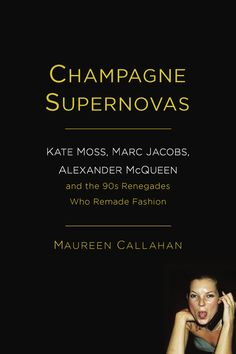 Get the inside scoop from the fashion crowd of the 90's in Champagne Supernovas. Kate Moss, Marc Jacobs and Alexander McQueen are the stars of the book alongside other luminaries who inspired 90's fashion culture, like Kim Gordon and Isaac Mizrahi. - HarpersBAZAAR.com