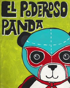 Luchamal= Luchador+ Animal, El Poderoso Panda, The Powerful Panda. Print from an original Studio Longoria painting. Each print is signed and dated on the back and comes in a protective plastic sleeve. Panda Store, Panda Party, Mexican Art, Make Me Smile, Wall Art Prints, Adventure, Studio, My Love, Handmade Gifts