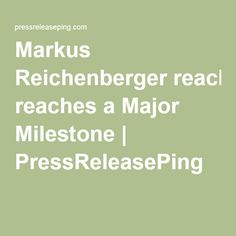Markus Reichenberger reaches a Major Milestone   PressReleasePing