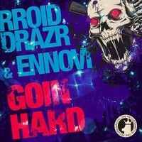 RROID DRAZR & ENNOVI - Goin Hard (Original Mix) OUT NOW!! (Royal One Records) by ENNOVI on SoundCloud
