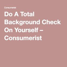 Do A Total Background Check On Yourself – Consumerist