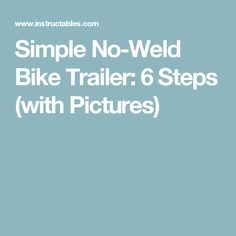 Simple No-Weld Bike Trailer: 6 Steps (with Pictures)