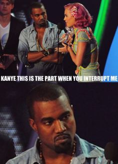 Kanye is the part when you interrupt me funny celebrities memes celebrity meme kanye west funny quote funny quotes katy perry humor humor quotes funny pictures best memes popular memes
