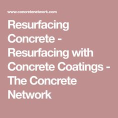 Resurfacing Concrete - Resurfacing with Concrete Coatings - The Concrete Network