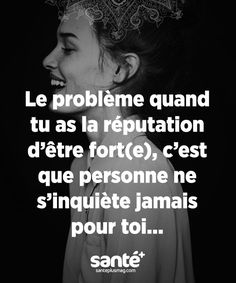 Le problème quand tu as la réputation d'être fort(e), c'est que perso. Words Quotes, Life Quotes, Sayings, Burn Out, French Quotes, Bad Mood, Positive Attitude, Proverbs, Cool Words