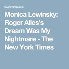 literary essay time for kids education homework  monica lewinsky roger ailes s dream was my nightmare
