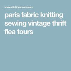 paris fabric knitting sewing vintage thrift flea tours