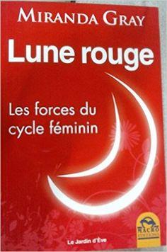 Amazon.fr - Lune rouge - Les forces du cycle féminin - Miranda Gray - Livres