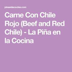 Carne Con Chile Rojo (Beef and Red Chile) - La Piña en la Cocina