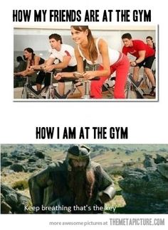 Every time I go to the gym…