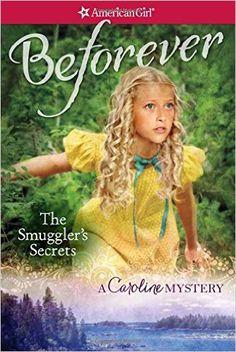 The Smuggler's Secrets: A Caroline Mystery (American Girl Beforever Mysteries): Kathleen Ernst: 9781609589165: Amazon.com: Books