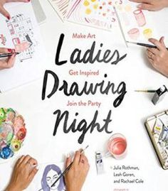 Ladies Drawing Night: Make Art Get Inspired Join The Party PDF