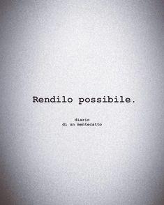 diario_di_un_mentecatto Ispirational Quotes, Tumblr Quotes, Happy Quotes, Words Quotes, Tattoo Quotes, Love Quotes, Italian Quote Tattoos, Italian Quotes, Phrase Tattoos