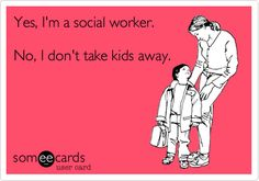 Common misconception. 'Whats your major?' 'Social work!' 'Oh, you're gonna take kids away?!' 'No!' Social Worker Quotes, Social Workers, Social Services, Human Services, Social Work Humor, School Social Work, Day Work, Future Jobs, Work Quotes