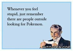 whenever-you-feel-stupid-just-remember-there-are-people-outside-looking-for-pokemon-fortune-ecard