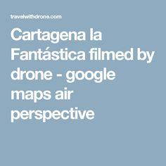 Cartagena la Fantástica filmed by drone - google maps air perspective