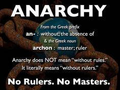 """WRONG: Without Rulers, there are no rules. Therefore anarchy DOES stand for """"no rules"""". Basic education people… Time to stop griping about having to get a job and lets grow up and be responsible adults. Sons Of Anarchy, Anarchy Quotes, Thing 1, Prefixes, Ruler, Life Lessons, Just In Case, Meant To Be, Freedom"""
