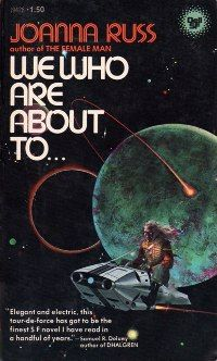 excellent work of science fiction. off the beaten path, for sure.   We Who Are About To... - Joanna Russ