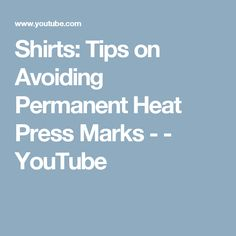 Shirts: Tips on Avoiding Permanent Heat Press Marks - - YouTube