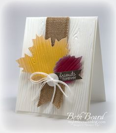 """Lovely """"Friend Forever"""" Card...with burlap ribbon & dimensional leaves...Beth Beard: My little craft blog."""