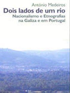 Dois lados de um rio : nacionalismo e etnografias na Galiza e em Portugal / António Medeiros - Lisboa : ICS, Imprensa de Ciências Sociais, 2006