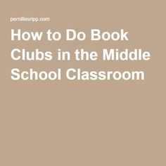 How to Do Book Clubs in the Middle School Classroom |