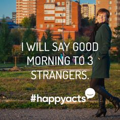 """Happy Act Idea Help others start their day off on the right foot by smiling and saying, """"Good morning!"""""""