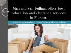 Hiring a man and van for your house removing or office removal is a full time job. The reason being there are multiple man and van Fulham companies out there who are offering their services to the people living in Fulham area of London bragging of being the best removals firm.