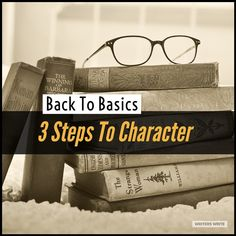 Back To Basics: 3 Steps To Character