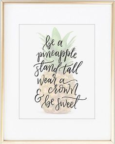 Be a pineapple, stand tall wear a crown & be sweet calligraphy quote printable wall art. Perfect to print, frame and hang on your wall.