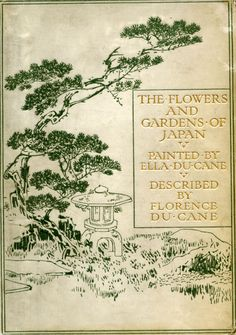 """The Flowers and Gardens of Japan. Florence Du Cane. Illustrated by Ella Du Cane. London: Adam & Charles Black, 1908. First edition. """"Home friends change and change, Years pass quickly by; Scent of our ancient plum-tree, Thou dost never die. Home..."""