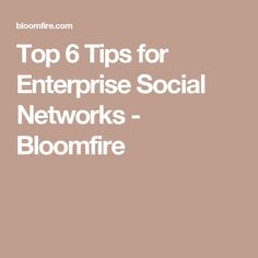 Top 6 Tips for Enterprise Social Networks - Bloomfire