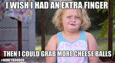 I wish I had an extra finger - then I could grab more cheese balls...HoneyBooBoo Words of Wisdom