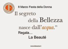 8 Marzo Festa della Donna Regala... La Beautè Auguri a tutte le donne!!