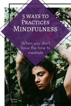 How to practice mindfulness when you don't have the time to meditate. Mindfulness activities to be present and practice mindful living. Practice mindfulness in everyday moments of your life. If you don't have time to meditate. Mindful living, mindfulness, meditate, meditation, mindfulness activities, mindfulness exercises, peace, clear mind, mindfulness techniques