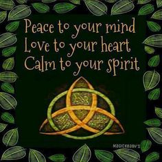Peace to your mind. Love to your heart. Calm to your spirit.