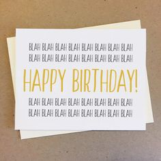 CARD:  Blah Blah Blah Blah Blah Blah Blah Blah HAPPY BIRTHDAY! Blah Blah Blah Blah Blah Blah Blah Blah. A hilarious birthday card with some Funny Birthday Cards, Funny Anniversary Cards