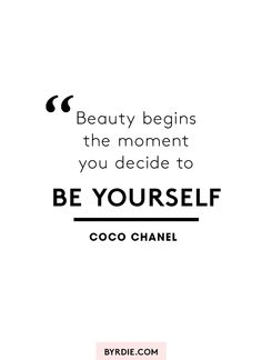 """Beauty begins the moment you decide to be yourself."" — Coco Chanel"