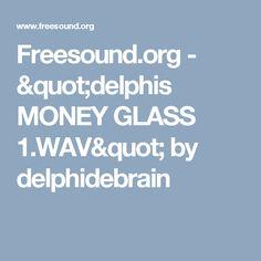 "Freesound.org - ""delphis MONEY GLASS 1.WAV"" by delphidebrain Fannie Mae, Nyc, Money, Street, Twine, Glass, Silver, Drinkware, Corning Glass"