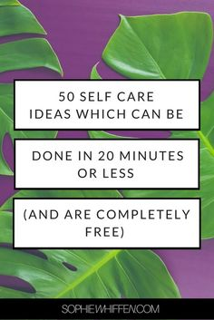 50 self care ideas which can be done in 20 mins or less (and are completely free!)