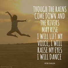 Though the rains come down I will lift my voice, I will dance  @FrRobGalea