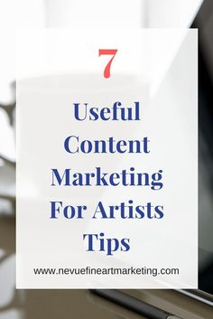 7 Useful Content Marketing for Artists Tips. Start building you following today with these easy to implement strategies.